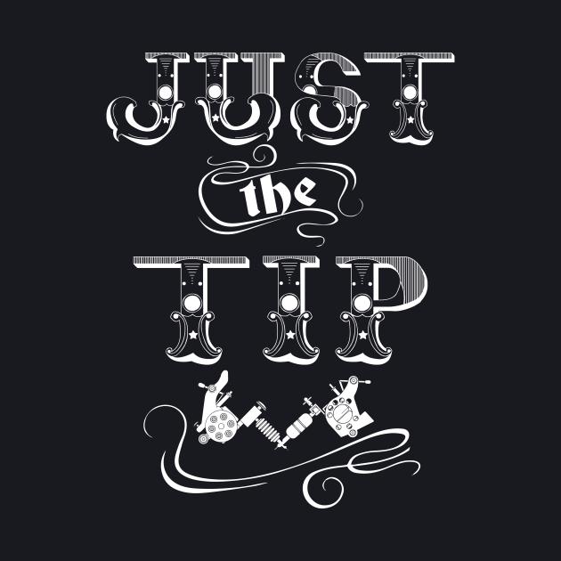 Just The Tip, Tattoo Gun Tip