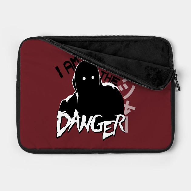 I Am the DANGER.