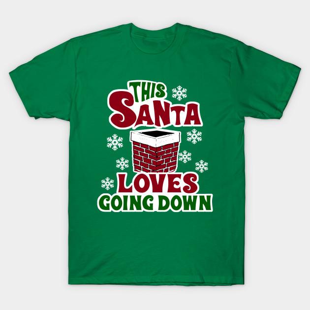 9927eafcb08 This Santa Loves Going Down - Naughty Christmas Funny - T-Shirt ...