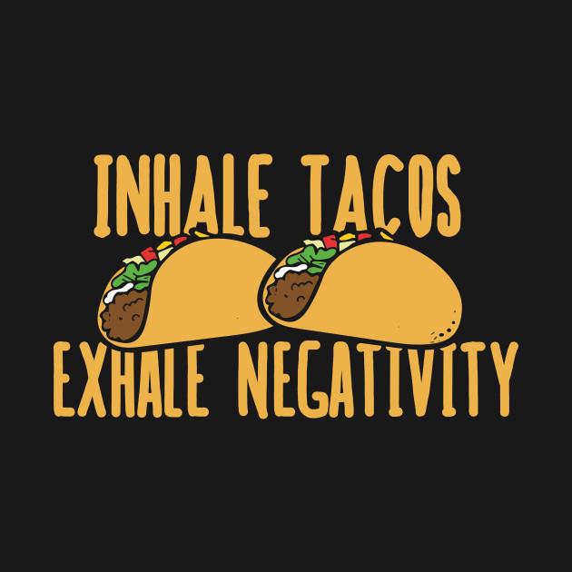 Image result for inhale tacos exhale negativity