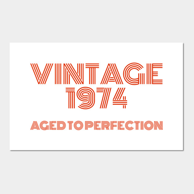 Vintage 1974 Aged to perfection.