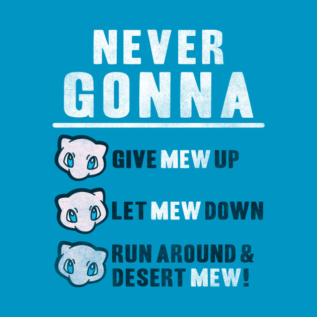 Never Gonna Get Mew Up