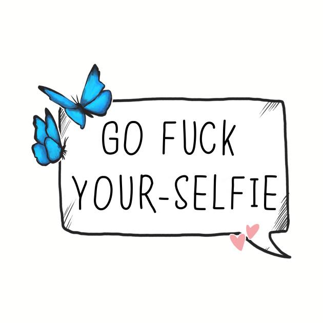 Go fuck yourselfie