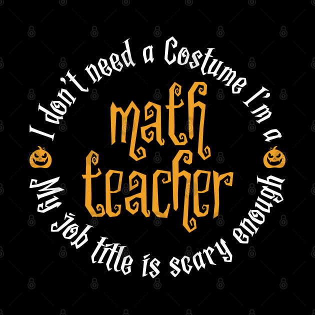 I don't need a costume I'm a math teacher