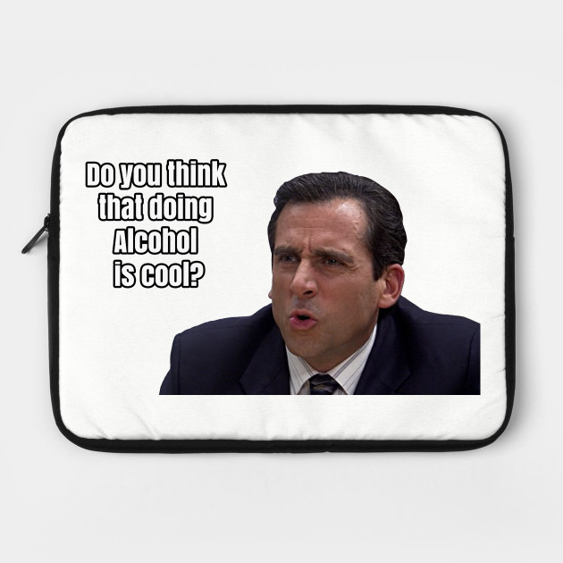 "Michael Scott - ""Do you think that doing Alcohol is cool"""