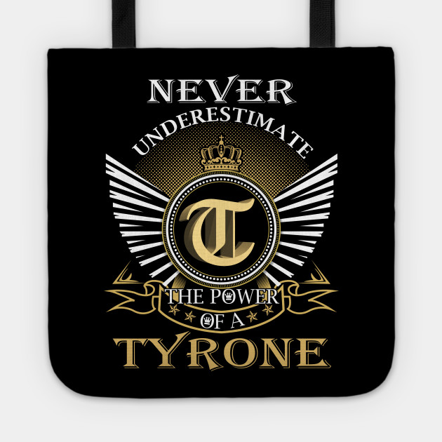 Never Underestimate TYRONE