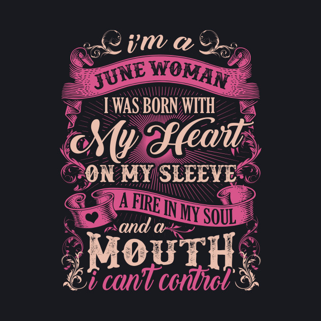 I'm A June Woman I Was Born With My Heart On My Steeve T-Shirt & Hoodie