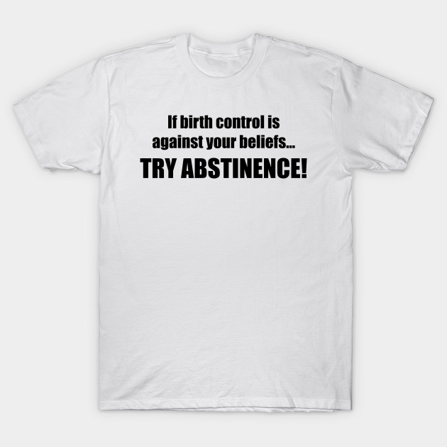 422308836 Try abstinence! - Abstinence - T-Shirt | TeePublic