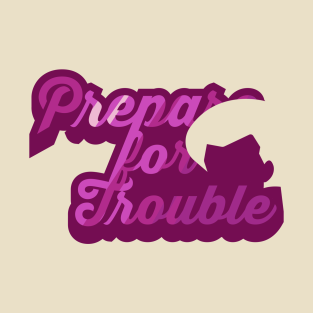 Prepare for Trouble t-shirts