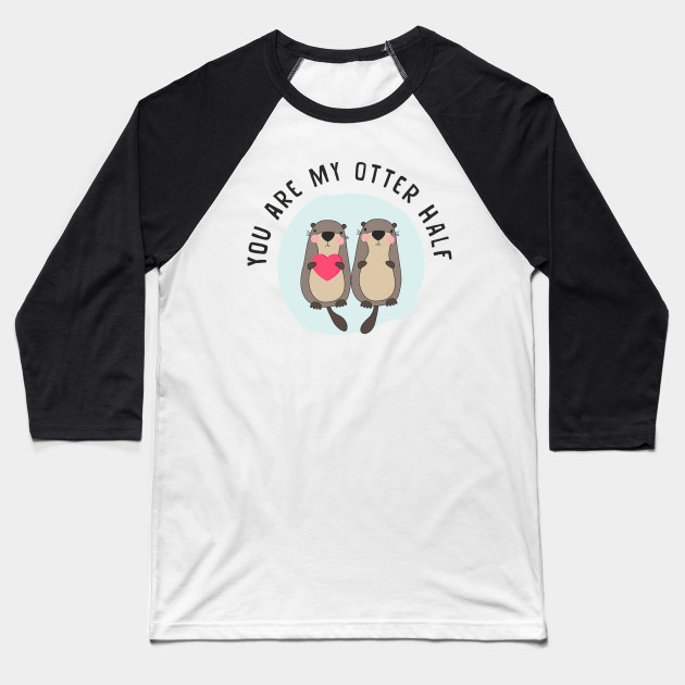 You are My Otter Half – Funny Otter Lover T-Shirt