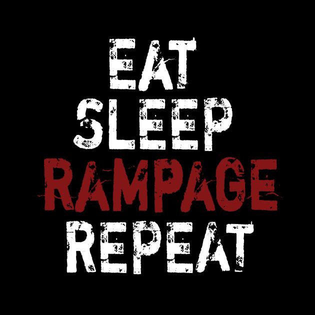 Eat Sleep Rampage Repeat