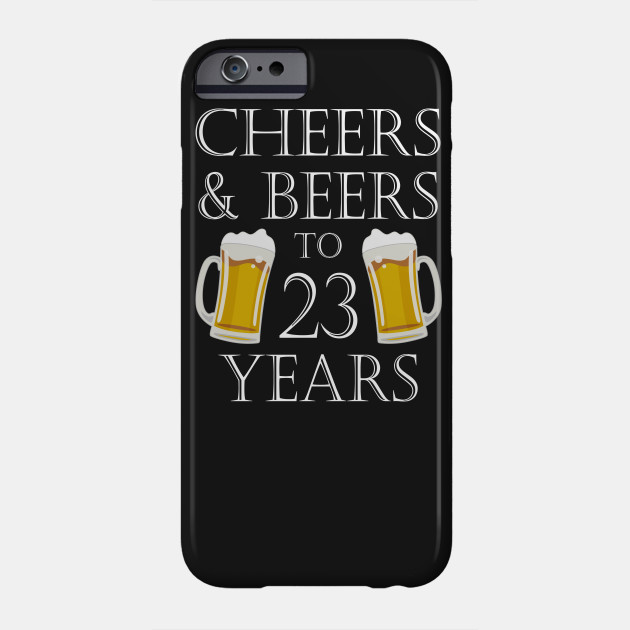 Cheers And Beers To 23Years 23rd Birthday Gift Phone Case