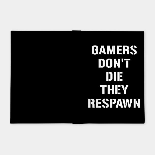 Gamers dont die