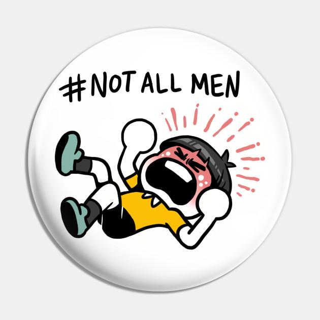 NotAllMen - Not All Men - Pin | TeePublic