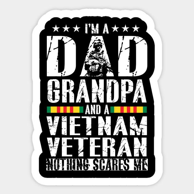 cdcd5bdd1 I'm A Dad Grandpa And A Vietnam Veteran Nothing Scares Me T Shirt Sticker