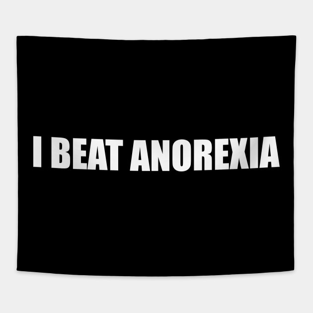 I Beat Anorexia Funny Sayings Quotes Anorexia Tapestry TeePublic Fascinating Anorexia Quotes