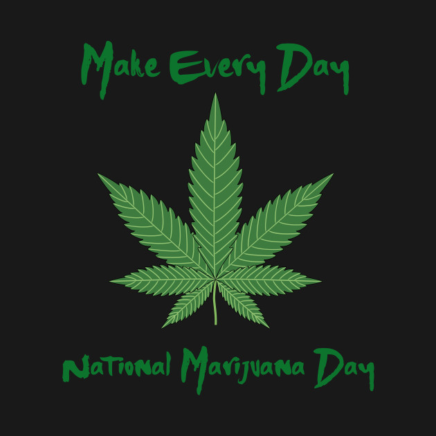 Make Every Day National Marijuana Day