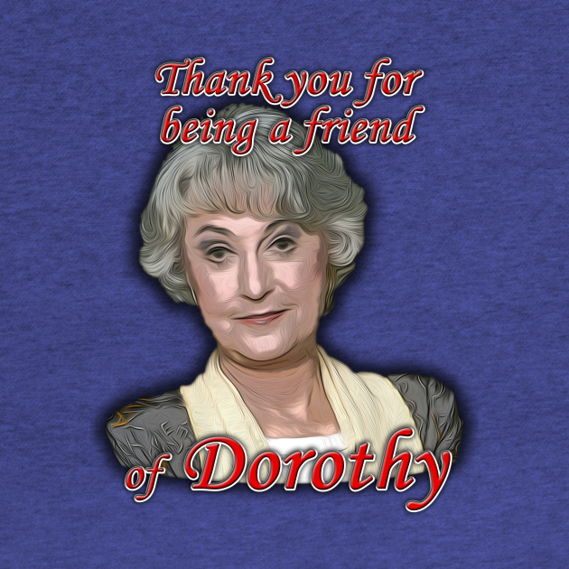 Thank you for being a friend of Dorothy (Zbornak)