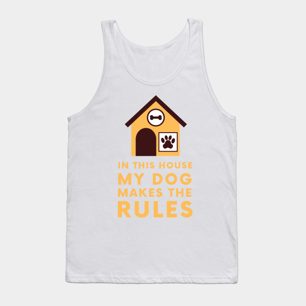 In this house my dog makes the rules Tank Top