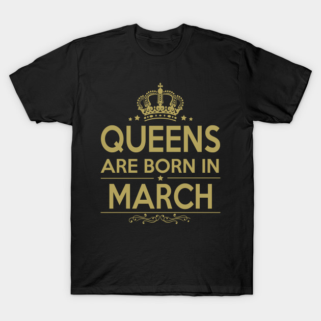 QUEENS ARE BORN IN MARCH - Women - T-Shirt | TeePublic