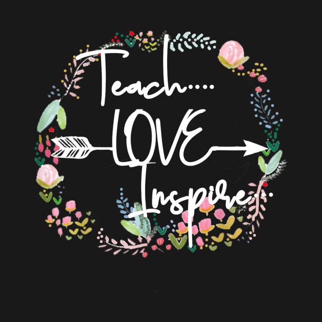 Teach Love Inspire Teacher Inspirational Quote Motivation