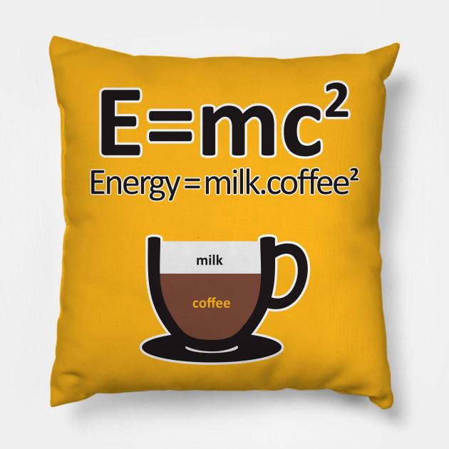 db023aada E = MC2 ENERGY MILK COFFEE - Coffee - Pillow | TeePublic