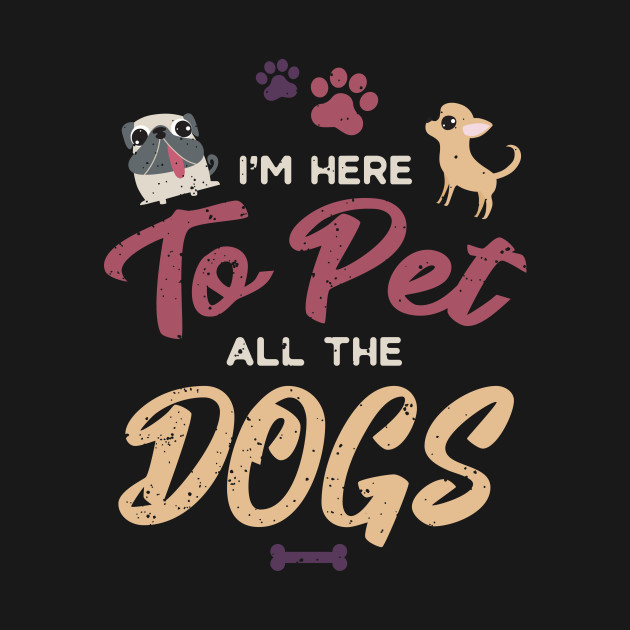 c2e9c41c15bf I'm Here To Pet All The Dogs Cool Animal Lover - Im Here To Pet All ...