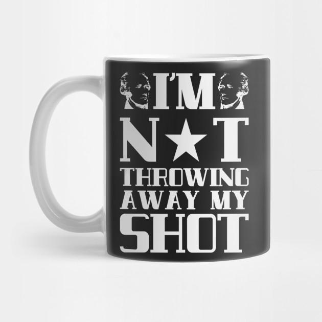 Hamilton I Am Not Throwing Away Mug