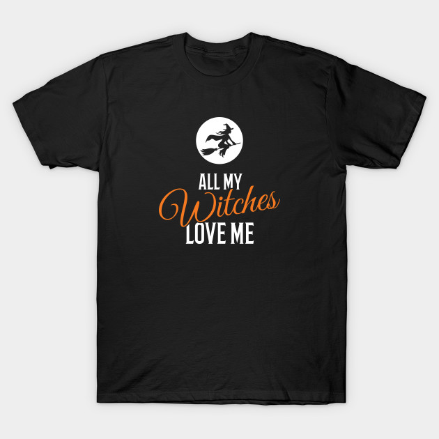 All My Witches Love Me Funny Halloween T-Shirt-TOZ