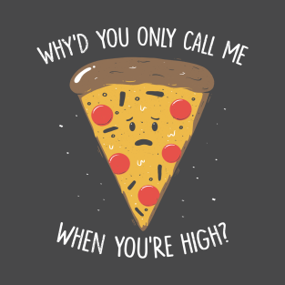 Why You Only Call Me When You're High? t-shirts