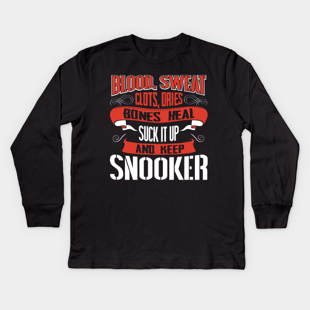 Blood clots sweat dries bones heal suck up and keep snooker billiard tshirt