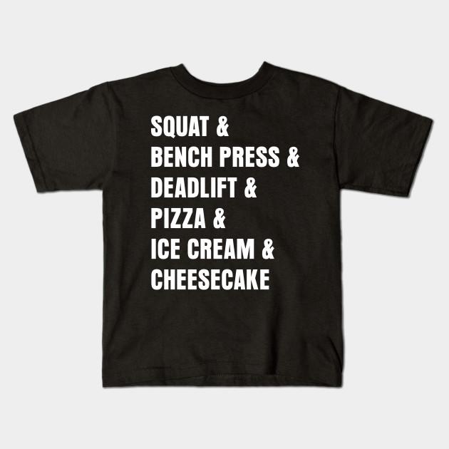 1915f00a60 Squat Deadlift Pizza Ice Cream Cheese Cake T-Shirt - Squat - Kids T ...