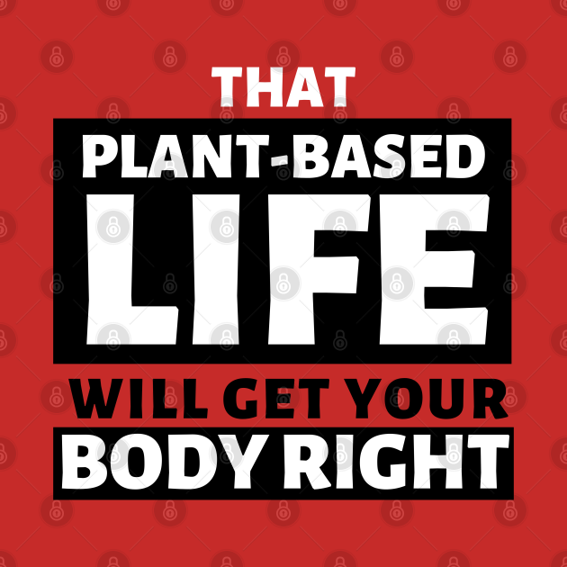 That Plant Based Life, Will Get Your Body Right - Afrinubi