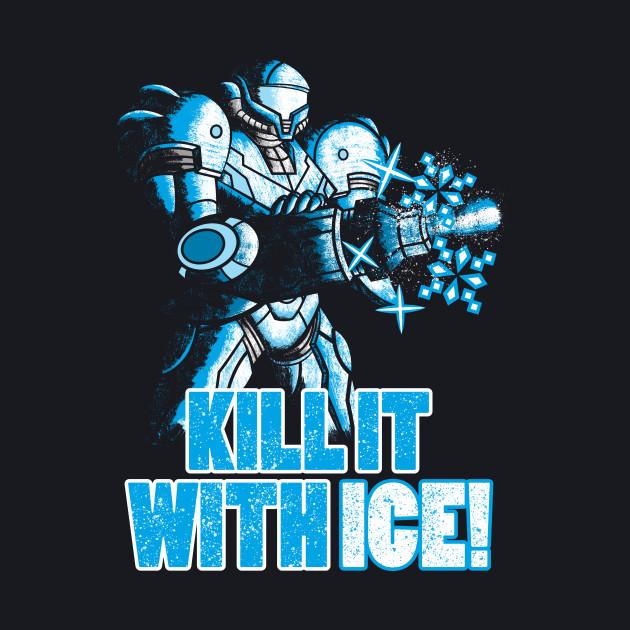 KILL IT WITH ICE!
