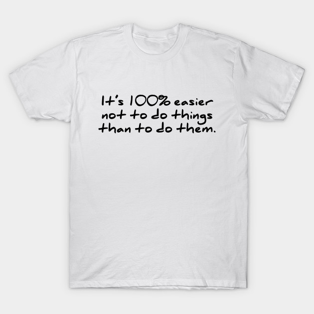 b617a27687 It's 100% easier not to do t-shirt funny lazy - Lazy - T-Shirt ...