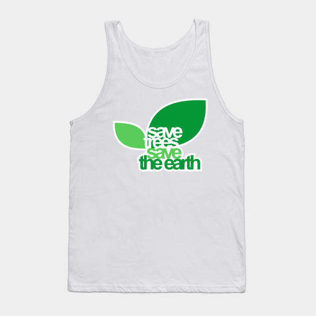 SAVE TREES SAVE THE EARTH Tank Top