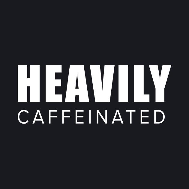Heavily caffeinated
