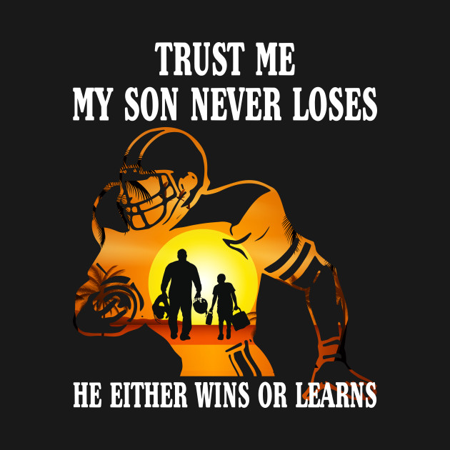 cd913283 Trust Me My Son Never Loses Proud Football Mom Dad Shirt - Mothers ...