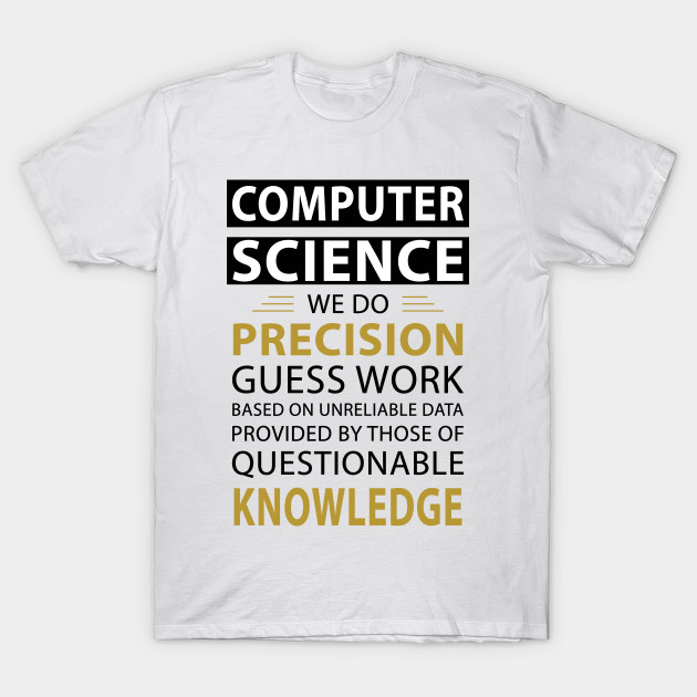 Computer Science Precision Work Science T Shirt Teepublic