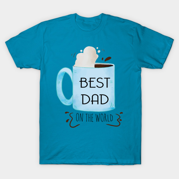 Happy Father's Day - Best Dad T-Shirt