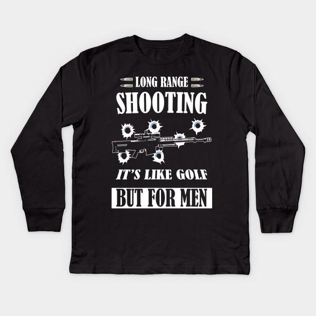 4747381cb Long Range Shooting It's Like Golf But For Men - Funny Sport Kids Long  Sleeve T-Shirt