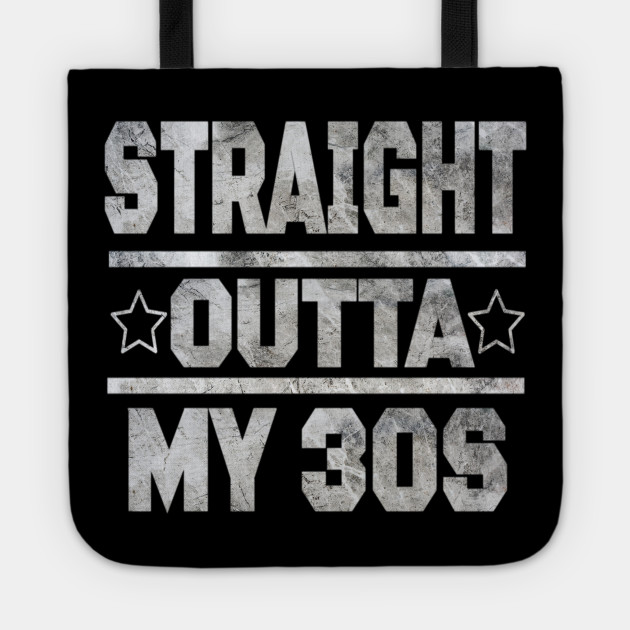 Straight Outta My 30s T Shirt Funny 40th Birthday Gift Tote