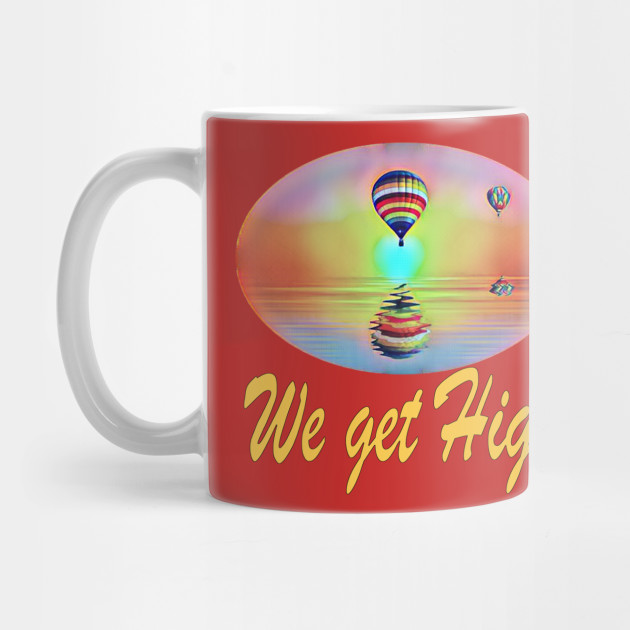 We Get High Graphic Mug