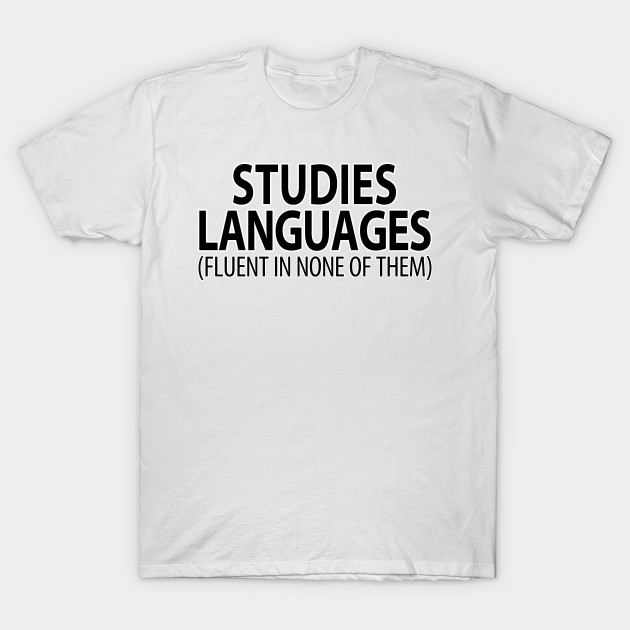 Studies Languages (Fluent in None of Them) | Linguistics