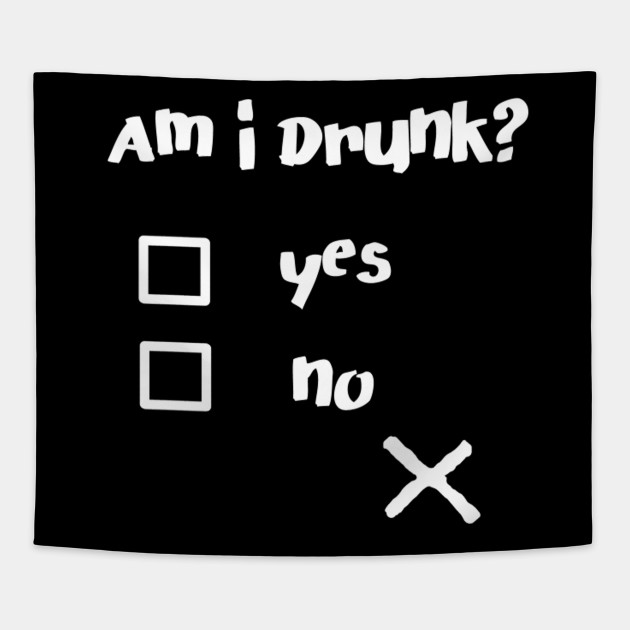 Am I Drunk? Funny Drunk Quotes Shirt