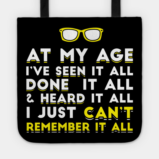 Gift for Dad Birthday At My Age I/'ve Seen It All Mens Funny T Shirt
