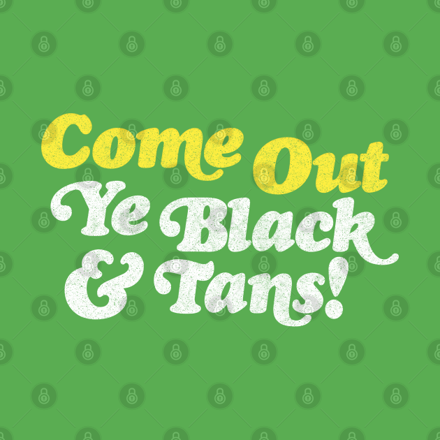 Come Out Ye Black and Tans!