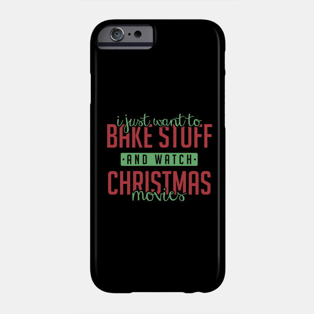Bake Stuff and Watch Christmas Movies - Christmas Shirt Phone Case
