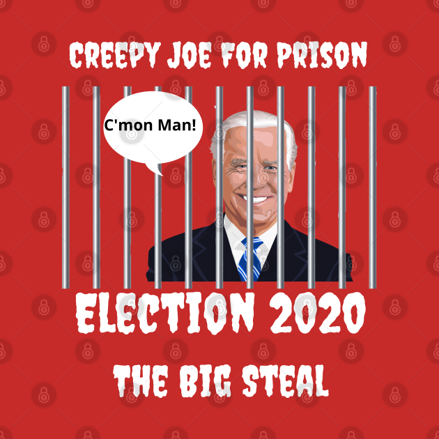 Biden for Prison Election 2020 The Big Steal
