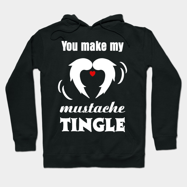 You Make My Mustache Tingle Mustache Valentine Hoodie